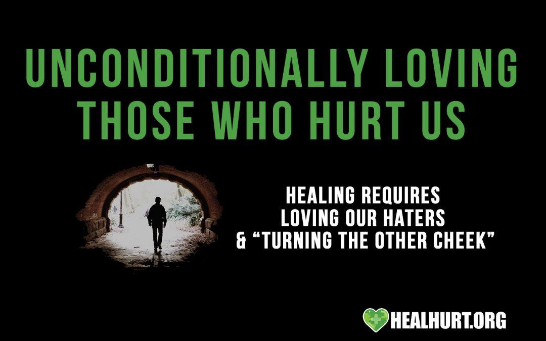 Unconditionally Loving Those who Hurt Us